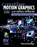 Creating Motion Graphics with After Effects, Vol.2, (3rd Ed, Version 6.5): Advanced Techniques: v. 2 (DV Expert)