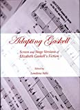 [Adapting Gaskell: Screen and Stage Versions of Elizabeth Gaskell's Fiction] (By: Loredana Salis) [published: November, 2013]
