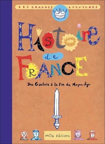 Histoire de France. Tome 1, Des Gaulois à la fin du Moyen Age