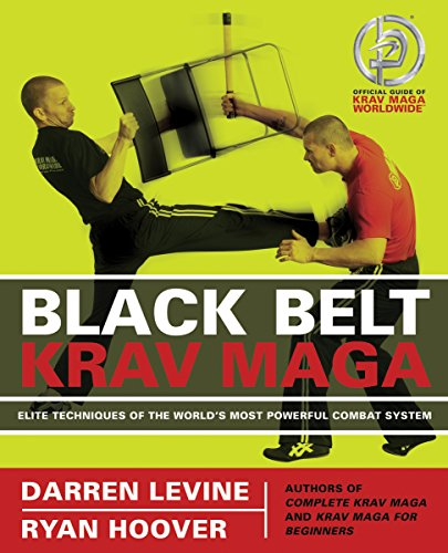 Black Belt Krav Maga: Elite Techniques of the World's Most Powerful Combat System por Darren Levine