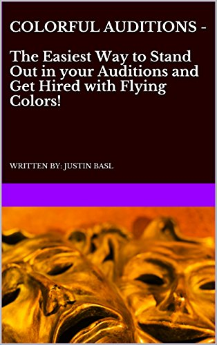 Colorful Auditions - The Easiest Way to Stand Out in your Auditions and Get Hired with Flying Colors!: WRITTEN BY: JUSTIN BASL (English Edition)