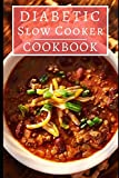 Diabetic Slow Cooker Cookbook: Delicious And Healthy Diabetic Diet Slow Cooker Recipes! (Diabetic Cookbook)