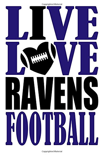 Live Love Ravens Football Journal: A lined notebook for the Baltimore Ravens fan, 6x9 inches, 200 pages. Live Love Football in purple and I Heart Ravens in black. (Sports Fan Journals) por WriteDrawDesign