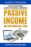 Concise Beginner Guide to Financial Freedom: Passive Income in the Digital Era: Affiliate Marketing, Blogging, Social Media, Entrepreneurship, Amazon FBA, ... and more (Make Money Fast) (English Edition)