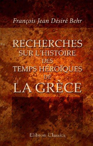 Recherches sur l'histoire des temps héroïques de la Grèce par François Jean Désiré Behr