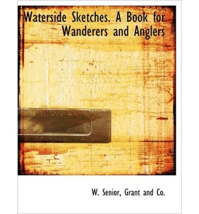 (WATERSIDE SKETCHES. A BOOK FOR WANDERERS AND ANGLERS) BY Senior, W.(Author)Paperback on (04 , 2010) Wanderer Senioren