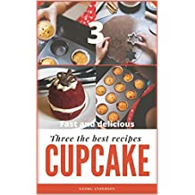 Three the best cupcake recipes: Quick cupcakes in silicone. Homemade Milk Cupcakes. Cupcakes for tea. Cooking fast, delicious, tasty, homemade for all family. (English Edition)