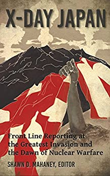 X-Day: Japan: Front Line Reporting at the Greatest Invasion and the Dawn of Nuclear Warfare (English Edition) di [Tuttle, Walter]
