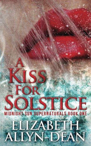 A Kiss for Solstice: Midnight Sun Supernaturals Book One