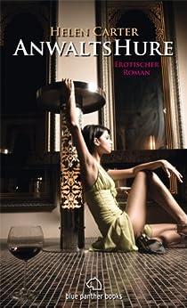 Anwaltshure 1 | Erotischer Roman: Sex, Leidenschaft, Erotik und Lust (Anwaltshure Roman) von [Carter, Helen]