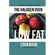 The Halogen Oven Low Fat Cookbook: Volume 4 (The Halogen Oven Cookbook series)