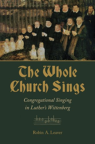 The Whole Church Sings: Congregational Singing in Luther's Wittenberg (Calvin Institute of Christian Worship Liturgical Studies) (English Edition)