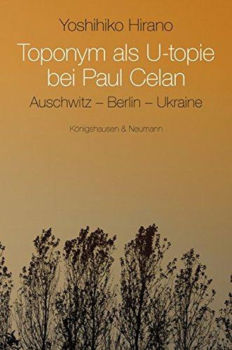 Toponym als Utopie bei Paul Celan: Auschwitz – Berlin – Ukraine