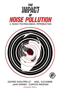 The Impact Of Noise Pollution: A Socio-technological Introduction (pergamon International Library Of Science, Technology, Engineering, And Social Studies) por George Bugliarello epub