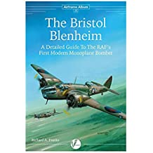 The Bristol Blenheim: A Detailed Guide to the RAF's First Modern Monoplane Bomber (Airframe Album)