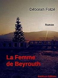 La femme de Beyrouth par Deborah Fotzé