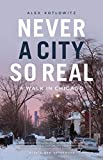 Never a City So Real: A Walk in Chicago (Chicago Visions and Revisions)