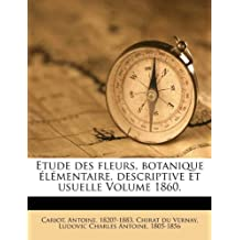 Etude Des Fleurs, Botanique Elementaire, Descriptive Et Usuelle Volume 1860.