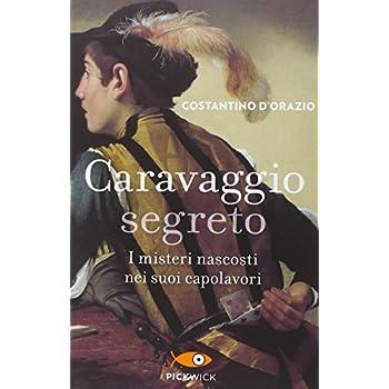 Caravaggio Segreto. I Misteri Nascosti Nei Suoi Capolavori
