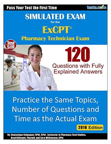 Simulated Practice Exam for the ExCPT - Pharmacy Technician Practice Exam: 120 Questions with Fully Explained Answers