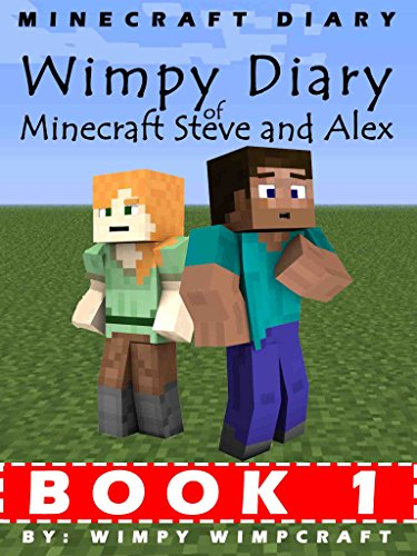 Minecraft Diary: Wimpy Diary of Minecraft Steve and Alex Book 1; unofficial Minecraft books for kids (English Edition) (Diary Of A Wimpy Steve)