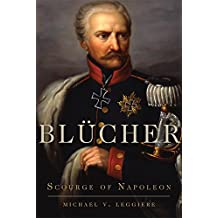 Blucher: Scourge of Napoleon (Campaigns and Commanders)