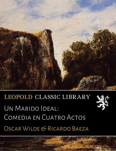 Un Marido Ideal: Comedia en Cuatro Actos por Oscar Wilde