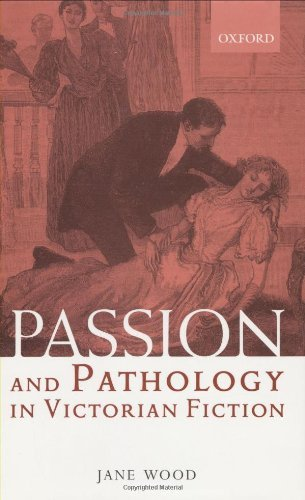 Passion and Pathology in Victorian Fiction: Body, Mind, and Neurology by Jane Wood (2001-07-12)