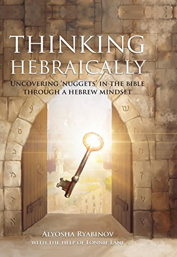 "Thinking Hebraically: Uncovering ""Nuggets"" in the Bible Through a Hebrew Mindset (English Edition)"