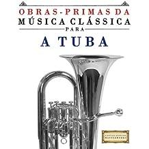 Obras-Primas da Música Clássica para a Tuba: Peças fáceis de Bach, Beethoven, Brahms, Handel, Haydn, Mozart, Schubert, Tchaikovsky, Vivaldi e Wagner (Easy Classical Masterworks)