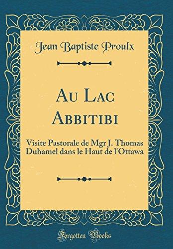 Au Lac Abbitibi: Visite Pastorale de Mgr J. Thomas Duhamel Dans Le Haut de L'Ottawa (Classic Reprint)