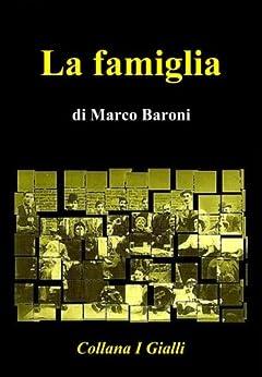 La famiglia (I Gialli Vol. 6) di [Baroni, Marco]