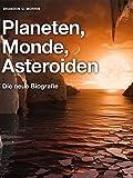 Planeten, Monde, Asteroiden: Die neue Biografie