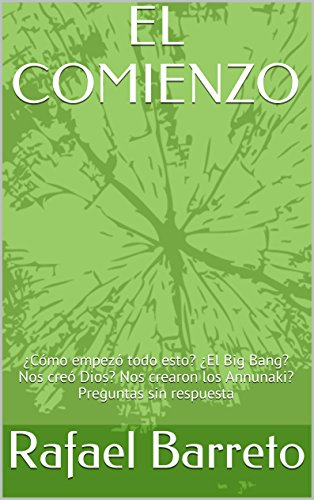 EL COMIENZO: ¿Cómo empezó todo esto? ¿El Big Bang? Nos creó Dios? Nos crearon los Annunaki? Preguntas sin respuesta (GRANDES ENIGMAS nº 1)