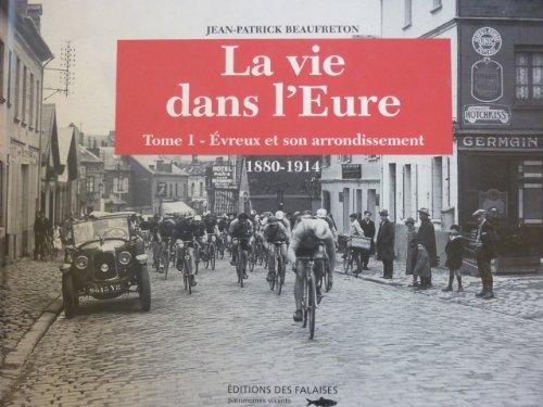 La vie dans l'Eure. Tome 1 : Evreux et son arrondissement