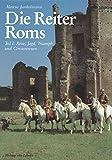 Die Reiter Roms, in 3 Tln., Tl.1, Reise, Jagd, Triumph und Circusrennen (Kulturgeschichte der Antiken Welt) by Marcus Junkelmann (1990-08-01)