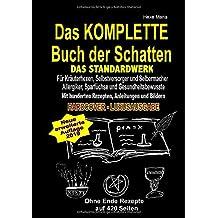 Das KOMPLETTE Buch der Schatten - DAS STANDARDWERK (HARDCOVER / LUXUSAUSGABE): Für alle Kräuterhexen, Selbstversorger, Selbermacher, Allergiker, Sparfüchse und Gesundheitsbewusste!