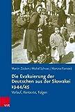 Die Evakuierung der Deutschen aus der Slowakei 1944/45: Verlauf, Kontexte, Folgen (Veröffentlichungen des Collegium Carolinum, Band 139) -