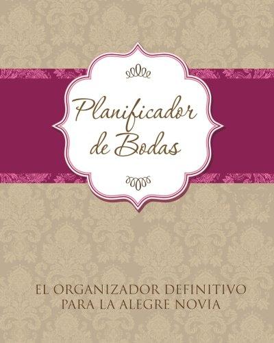 Planificador de Bodas El Organizador Definitivo Para La Alegre Novia por Speedy Publishing LLC