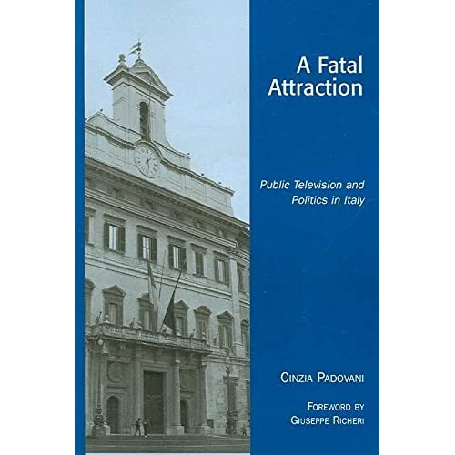 [(A Fatal Attraction : Public Television and Politics in Italy)] [By (author) Cinzia Padovani ] published on (January, 2007)