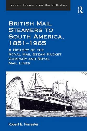 British Mail Steamers to South America, 1851-1965: A History of the Royal Mail Steam Packet Company and Royal Mail Lines (Modern Economic and Social History)