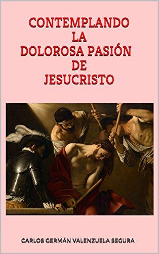 Contemplando la Dolorosa Pasión de Jesucristo