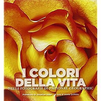 I Colori Della Vita Nelle Fotografie Di National Geographic. Ediz. Illustrata