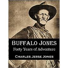 Buffalo Jones' Forty Years of Adventure (1899) (English Edition)