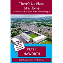 There's No Place Like Home: Burnley FC's third crack at the Premier League: Volume 3 (Burnley FC - The Premier League Diaries)
