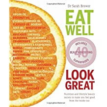 Eat Well Look Great: Nutrition and lifestyle beauty secrets to make you feel good from the inside out