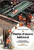 Maître d'oeuvre bâtiment: Guide pratique, technique et juridique (Blanche BTP)