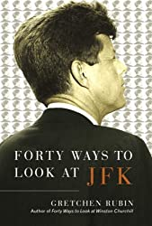 Forty Ways to Look at JFK by Gretchen Rubin (2005-10-25)