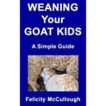 Weaning Your Goat Kids A Simple Guide (Goat Knowledge Book 8) (English Edition)
