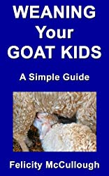 Weaning Your Goat Kids A Simple Guide (Goat Knowledge Book 8)